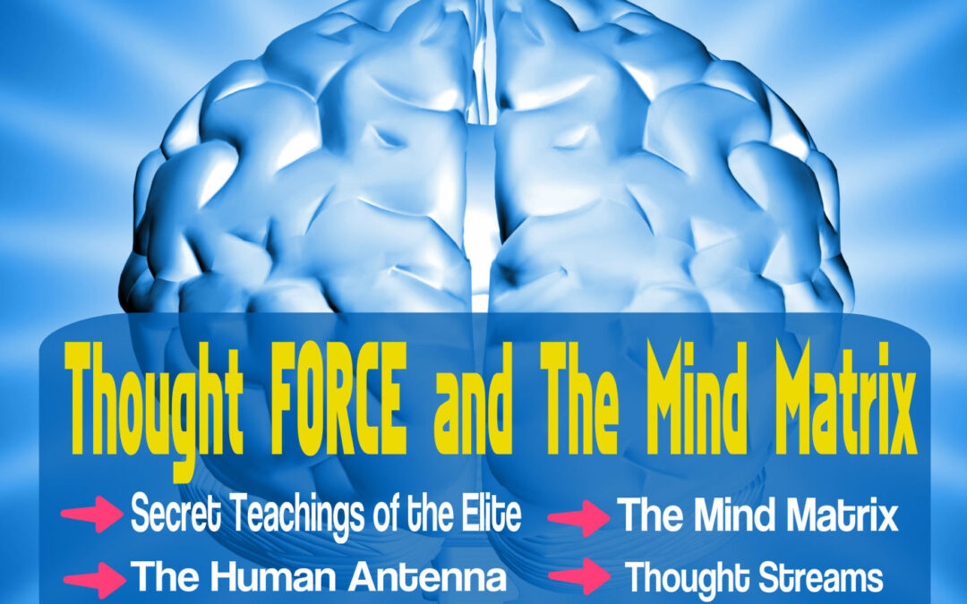 Thought Force And The Mind Matrix
