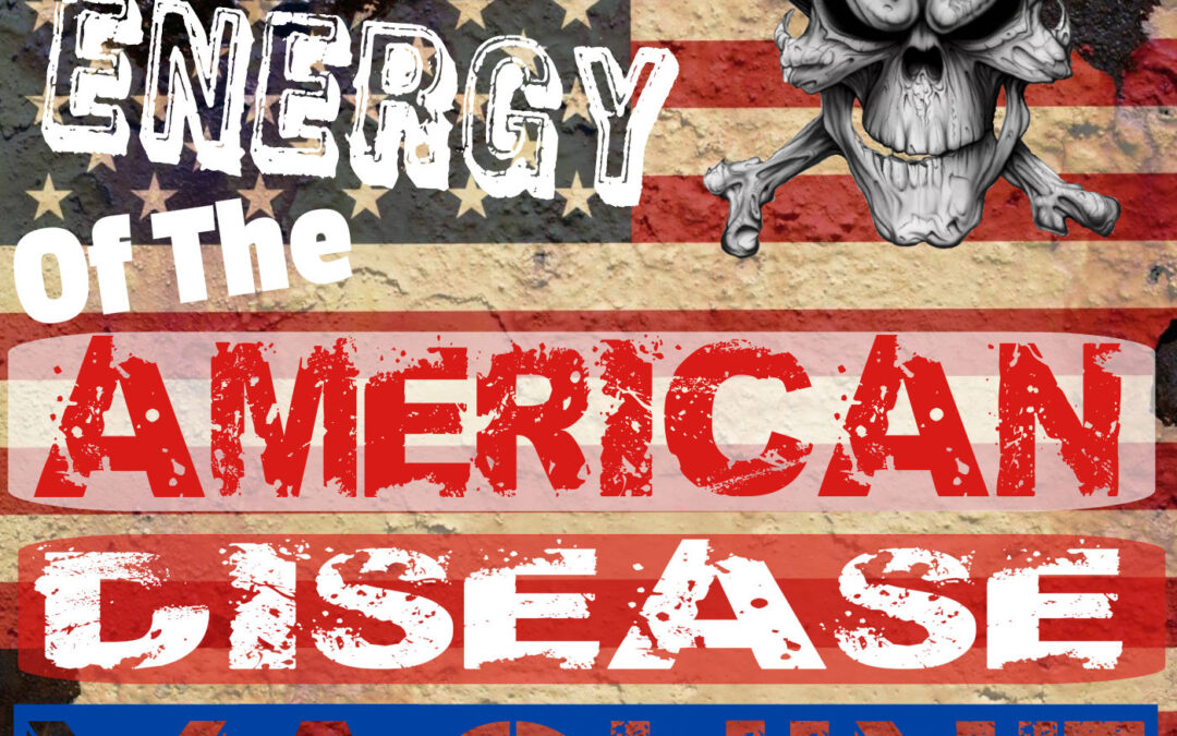 Dark Energy Of The American Disease Machine